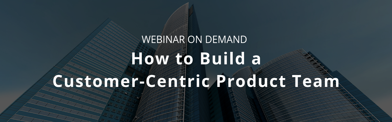 Webinar_ How to Build a Customer-Centric Product Team Banner
